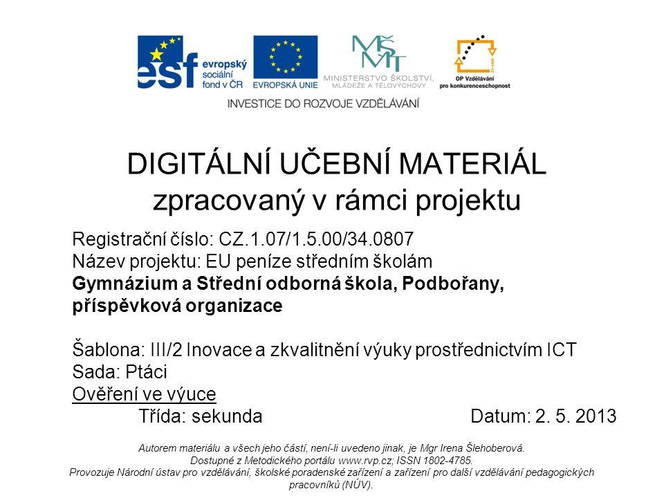 Registrační číslo: CZ.1.07/1.5.00/34.0807 Název projektu: EU peníze středním školám Gymnázium a Střední odborná škola, Podbořany, příspěvková organizace Šablona: III/2 Inovace a zkvalitnění výuky prostřednictvím ICT Sada: Ptáci Ověření ve výuce Třída: sekundaDatum: 2.