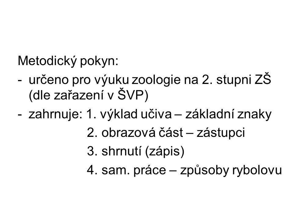Metodický pokyn: -určeno pro výuku zoologie na 2. stupni ZŠ (dle zařazení v ŠVP) -zahrnuje: 1.