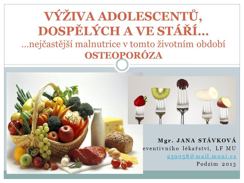 Mgr. JANA STÁVKOVÁ Ústav preventivního lékařství, LF MU 259058@mail.muni.cz Podzim 2013 VÝŽIVA ADOLESCENTŮ, DOSPĚLÝCH A VE STÁŘÍ… …nejčastější malnutr