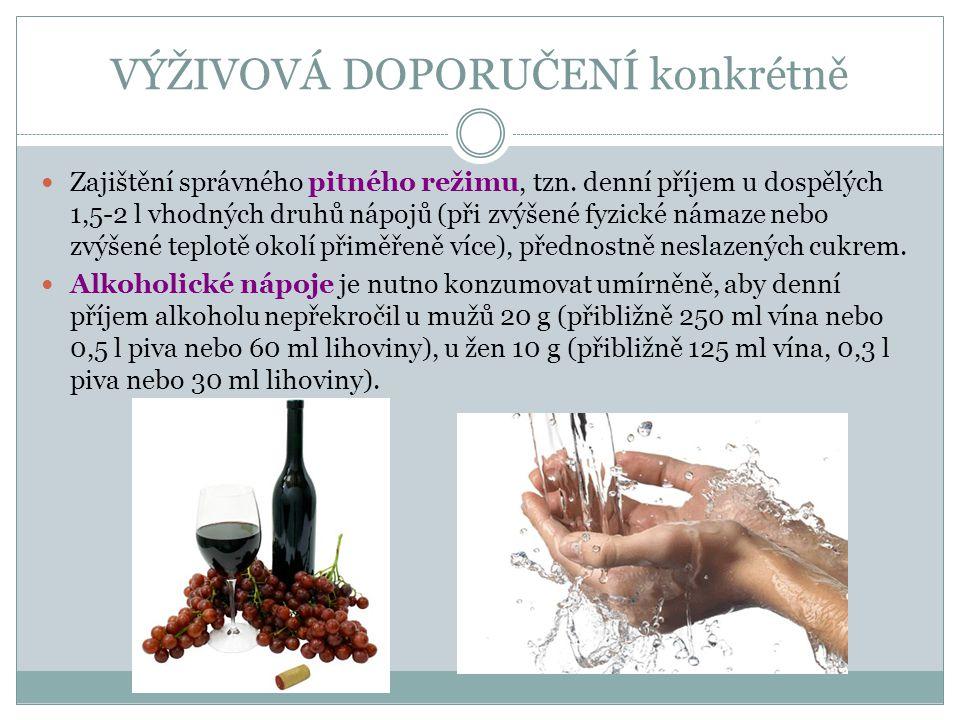 VÝŽIVOVÁ DOPORUČENÍ konkrétně Zajištění správného pitného režimu, tzn. denní příjem u dospělých 1,5-2 l vhodných druhů nápojů (při zvýšené fyzické nám