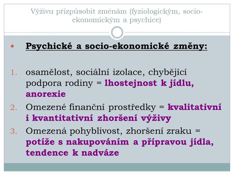Výživu přizpůsobit změnám (fyziologickým, socio- ekonomickým a psychice) Psychické a socio-ekonomické změny: 1. osamělost, sociální izolace, chybějící