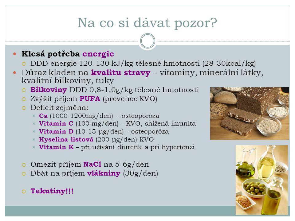 Na co si dávat pozor? Klesá potřeba energie  DDD energie 120-130 kJ/kg tělesné hmotnosti (28-30kcal/kg) Důraz kladen na kvalitu stravy – vitaminy, mi
