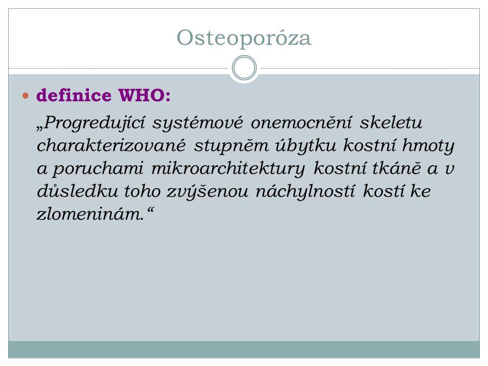 """Osteoporóza definice WHO: """" Progredující systémové onemocnění skeletu charakterizované stupněm úbytku kostní hmoty a poruchami mikroarchitektury kostn"""