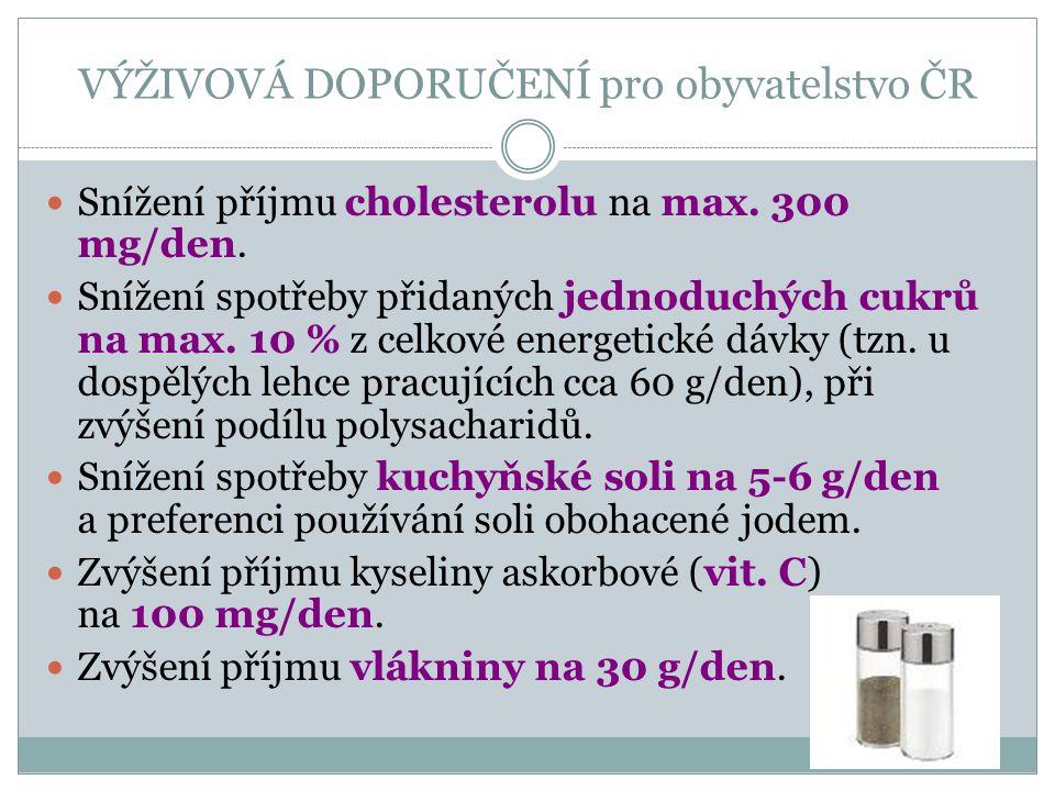 VÝŽIVOVÁ DOPORUČENÍ pro obyvatelstvo ČR Snížení příjmu cholesterolu na max. 300 mg/den. Snížení spotřeby přidaných jednoduchých cukrů na max. 10 % z c