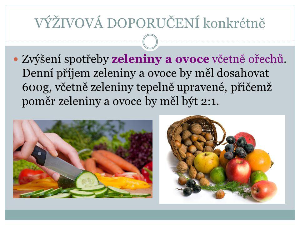 VÝŽIVOVÁ DOPORUČENÍ konkrétně Zvýšení spotřeby zeleniny a ovoce včetně ořechů. Denní příjem zeleniny a ovoce by měl dosahovat 600g, včetně zeleniny te