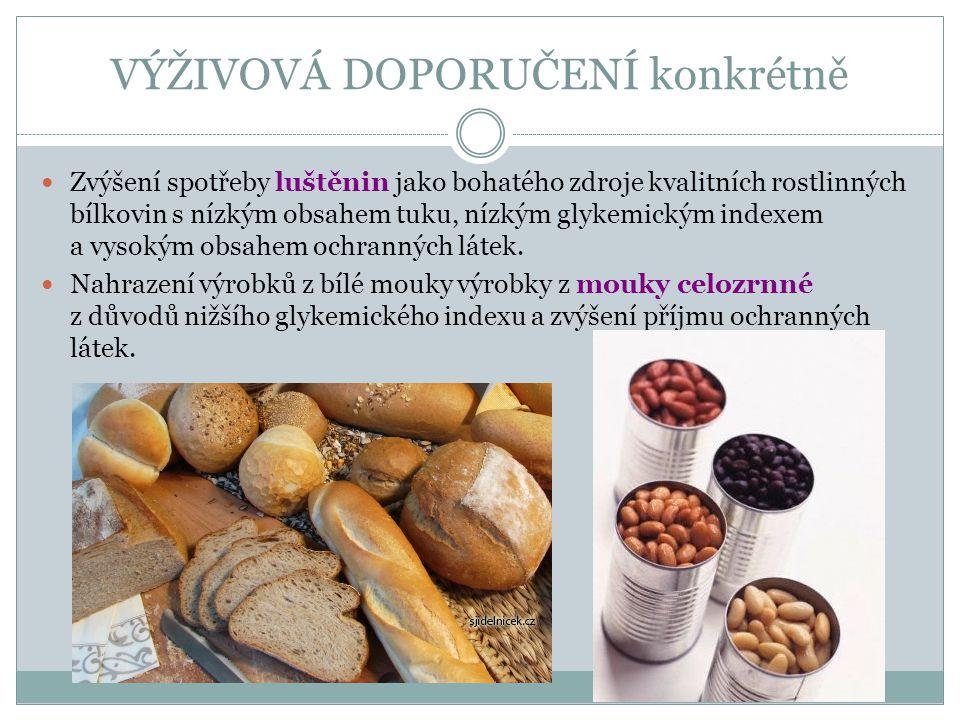VÝŽIVOVÁ DOPORUČENÍ konkrétně Zvýšení spotřeby luštěnin jako bohatého zdroje kvalitních rostlinných bílkovin s nízkým obsahem tuku, nízkým glykemickým