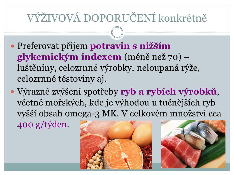 VÝŽIVOVÁ DOPORUČENÍ konkrétně Preferovat příjem potravin s nižším glykemickým indexem (méně než 70) – luštěniny, celozrnné výrobky, neloupaná rýže, ce