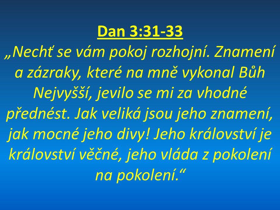 Nejdůležitější učení kzapamatování: - Boží moc je větší než lidský trest - Boží majestát je větší než lidská pýcha - Boží lid bude procházet zkouškami - Bůh umí ponížit pyšné - ústředním bodem celých lidských dějin je Mesiášův kříž - na konci dnů povstane vše k životu (vzkříšení) a ke svému údělu (požehnání/zatracení) - Boží slovo je jisté a jeho věrnost zaručená