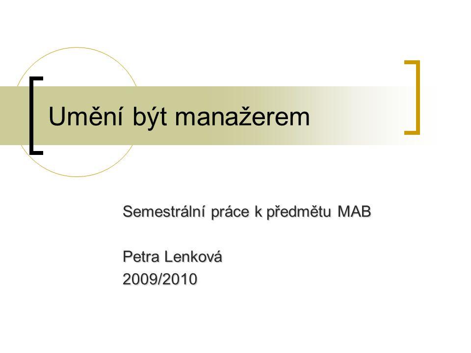 Umění být manažerem Semestrální práce k předmětu MAB Petra Lenková 2009/2010
