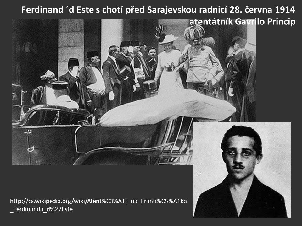 Ferdinand ´d Este s chotí před Sarajevskou radnicí 28. června 1914 atentátník Gavrilo Princip http://cs.wikipedia.org/wiki/Atent%C3%A1t_na_Franti%C5%A