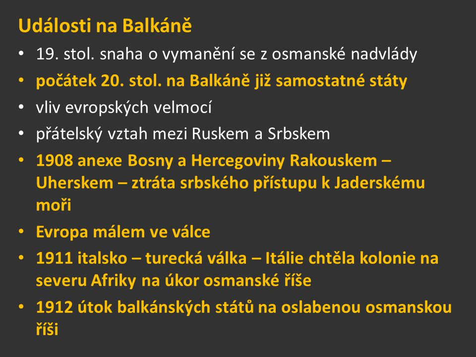Události na Balkáně 19. stol. snaha o vymanění se z osmanské nadvlády počátek 20. stol. na Balkáně již samostatné státy vliv evropských velmocí přátel