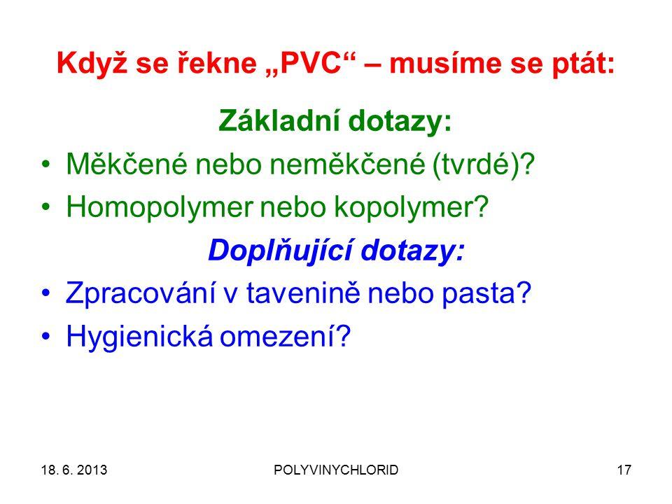 """Když se řekne """"PVC"""" – musíme se ptát: Základní dotazy: Měkčené nebo neměkčené (tvrdé)? Homopolymer nebo kopolymer? Doplňující dotazy: Zpracování v tav"""