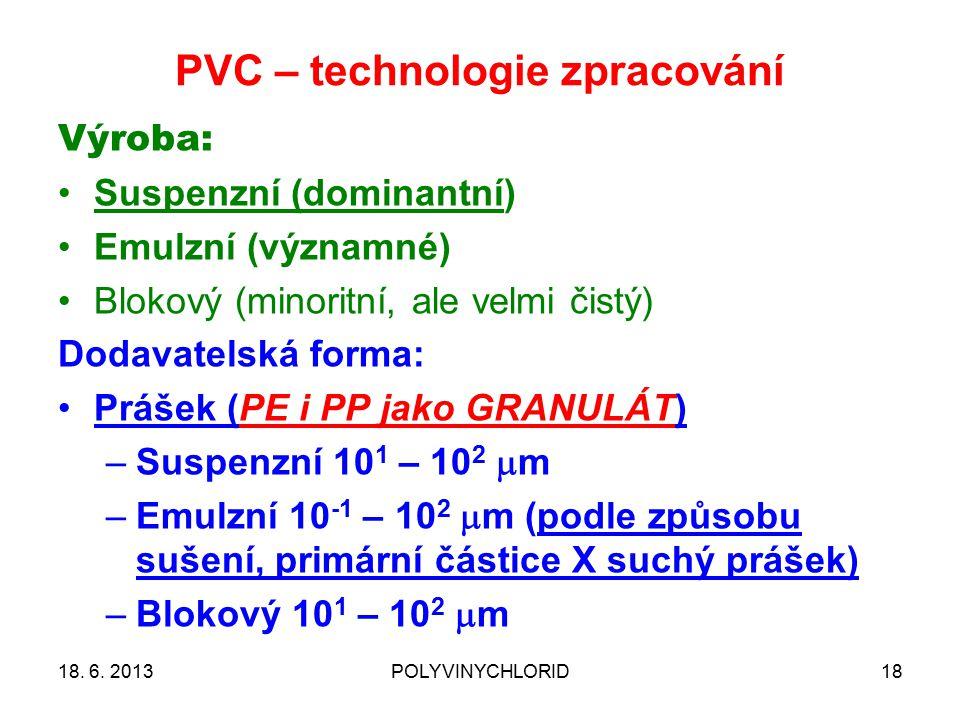 PVC – technologie zpracování Výroba: Suspenzní (dominantní) Emulzní (významné) Blokový (minoritní, ale velmi čistý) Dodavatelská forma: Prášek (PE i P