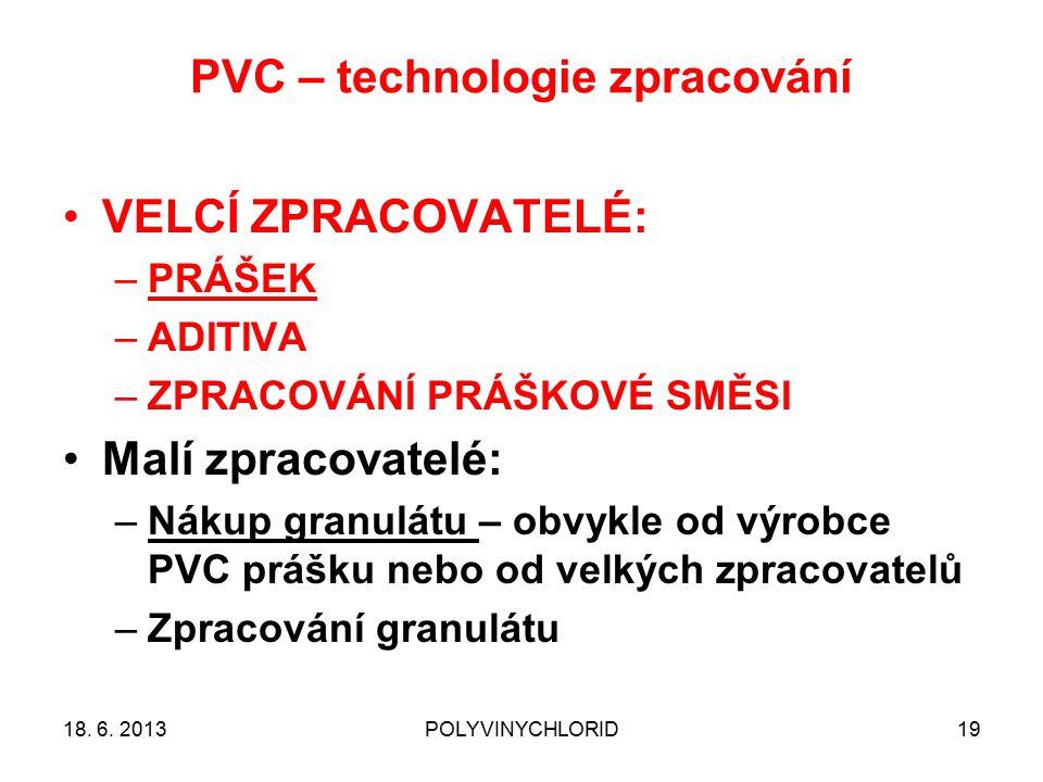 PVC – technologie zpracování 19 VELCÍ ZPRACOVATELÉ: –PRÁŠEK –ADITIVA –ZPRACOVÁNÍ PRÁŠKOVÉ SMĚSI Malí zpracovatelé: –Nákup granulátu – obvykle od výrobce PVC prášku nebo od velkých zpracovatelů –Zpracování granulátu 18.