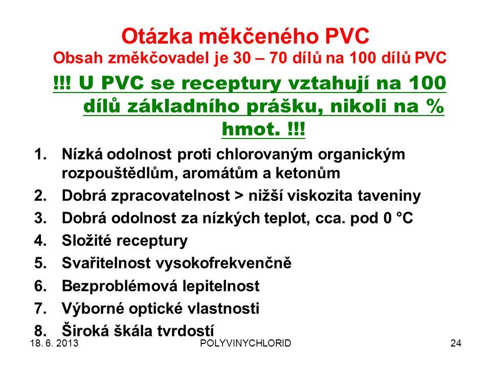 Otázka měkčeného PVC 24 Obsah změkčovadel je 30 – 70 dílů na 100 dílů PVC !!! U PVC se receptury vztahují na 100 dílů základního prášku, nikoli na % h