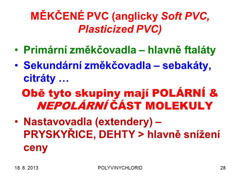 MĚKČENÉ PVC (anglicky Soft PVC, Plasticized PVC) Primární změkčovadla – hlavně ftaláty Sekundární změkčovadla – sebakáty, citráty … Obě tyto skupiny mají POLÁRNÍ & NEPOLÁRNÍ ČÁST MOLEKULY Nastavovadla (extendery) – PRYSKYŘICE, DEHTY > hlavně snížení ceny 18.