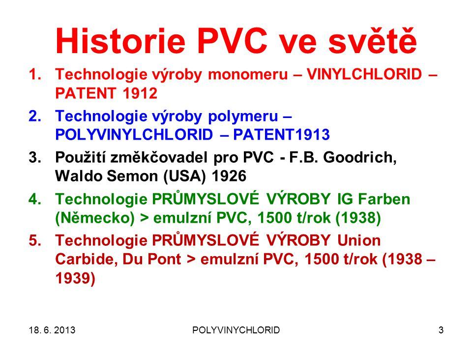Historie PVC ve světě 3 1.Technologie výroby monomeru – VINYLCHLORID – PATENT 1912 2.Technologie výroby polymeru – POLYVINYLCHLORID – PATENT1913 3.Použití změkčovadel pro PVC - F.B.