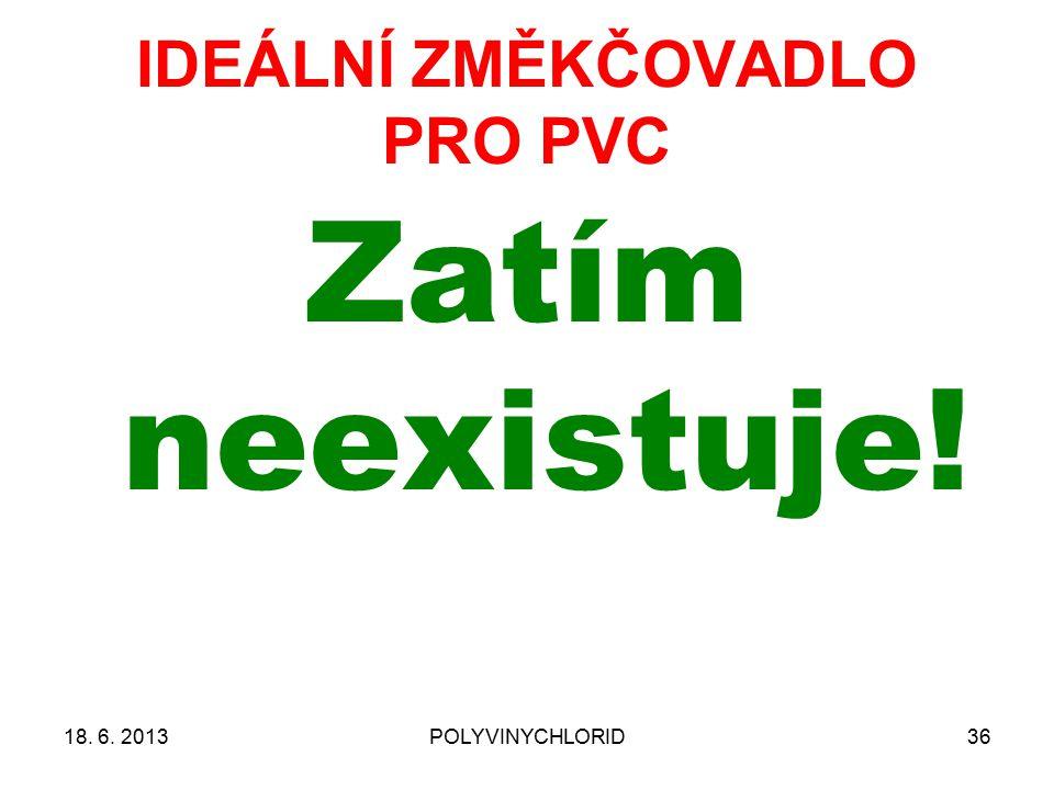 18. 6. 2013POLYVINYCHLORID36 IDEÁLNÍ ZMĚKČOVADLO PRO PVC Zatím neexistuje!