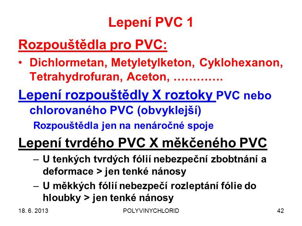 Lepení PVC 1 42 Rozpouštědla pro PVC: Dichlormetan, Metyletylketon, Cyklohexanon, Tetrahydrofuran, Aceton, …………. Lepení rozpouštědly X roztoky PVC neb