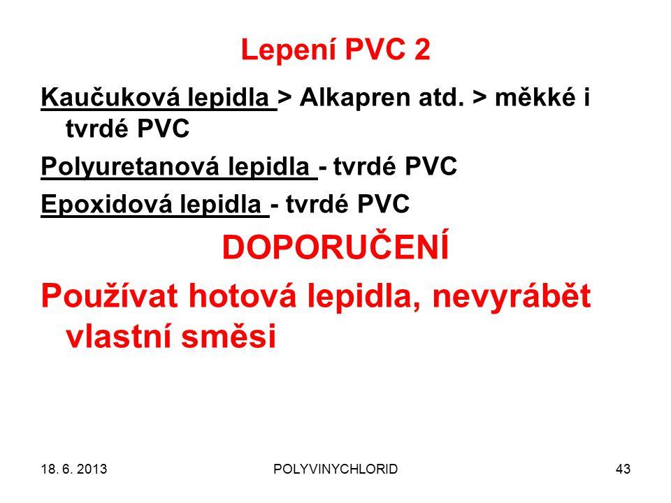 Lepení PVC 2 43 Kaučuková lepidla > Alkapren atd. > měkké i tvrdé PVC Polyuretanová lepidla - tvrdé PVC Epoxidová lepidla - tvrdé PVC DOPORUČENÍ Použí