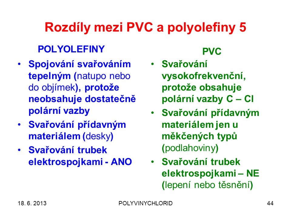 Rozdíly mezi PVC a polyolefiny 5 POLYOLEFINY PVC 18. 6. 2013POLYVINYCHLORID44 Spojování svařováním tepelným (natupo nebo do objímek), protože neobsahu