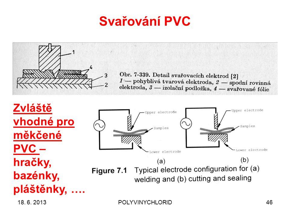Svařování PVC 46 Zvláště vhodné pro měkčené PVC – hračky, bazénky, pláštěnky, …. 18. 6. 2013POLYVINYCHLORID