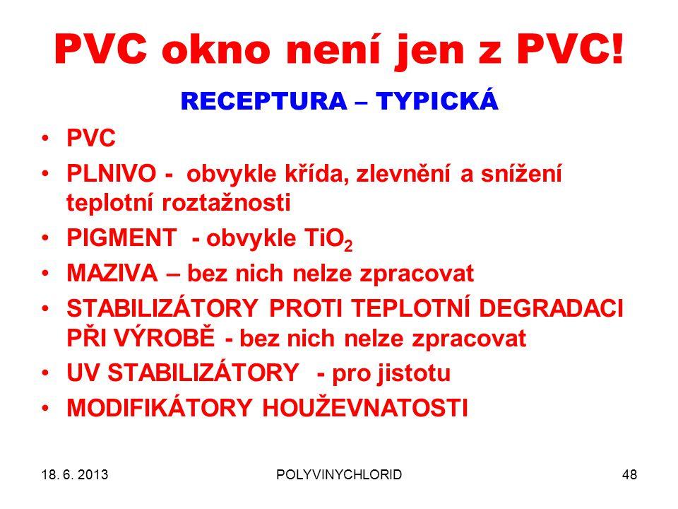 PVC okno není jen z PVC! 48 RECEPTURA – TYPICKÁ PVC PLNIVO - obvykle křída, zlevnění a snížení teplotní roztažnosti PIGMENT - obvykle TiO 2 MAZIVA – b
