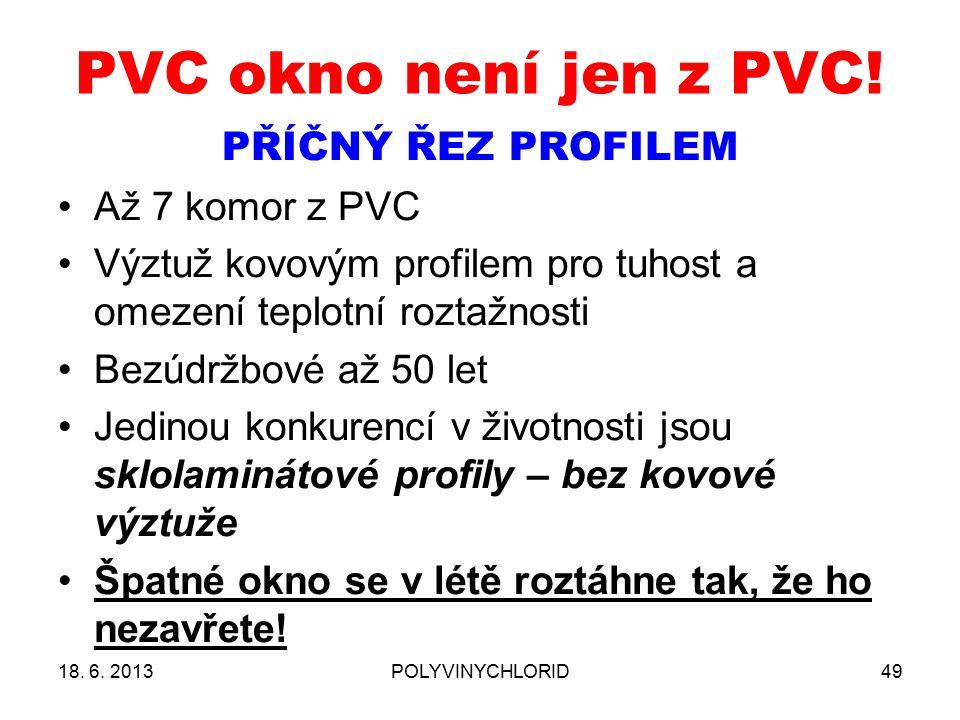 PVC okno není jen z PVC! 49 PŘÍČNÝ ŘEZ PROFILEM Až 7 komor z PVC Výztuž kovovým profilem pro tuhost a omezení teplotní roztažnosti Bezúdržbové až 50 l