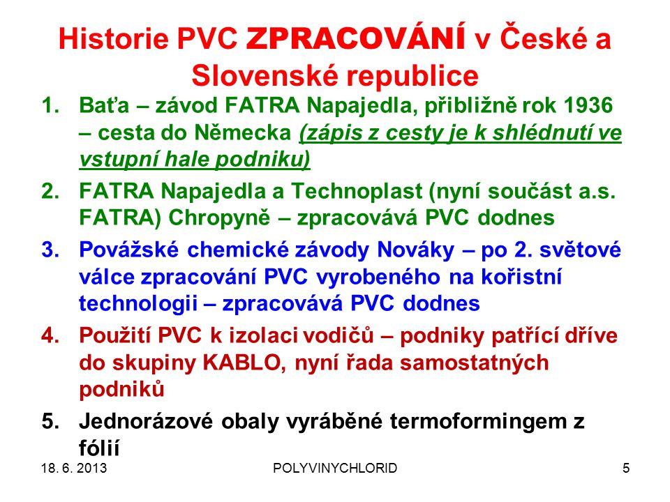 Historie PVC ZPRACOVÁNÍ v České a Slovenské republice 5 1.Baťa – závod FATRA Napajedla, přibližně rok 1936 – cesta do Německa (zápis z cesty je k shlédnutí ve vstupní hale podniku) 2.FATRA Napajedla a Technoplast (nyní součást a.s.