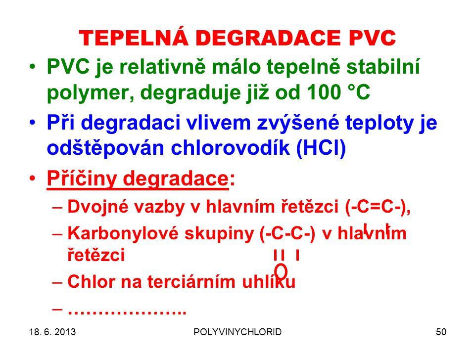 TEPELNÁ DEGRADACE PVC 18. 6. 2013POLYVINYCHLORID50 PVC je relativně málo tepelně stabilní polymer, degraduje již od 100 °C Při degradaci vlivem zvýšen