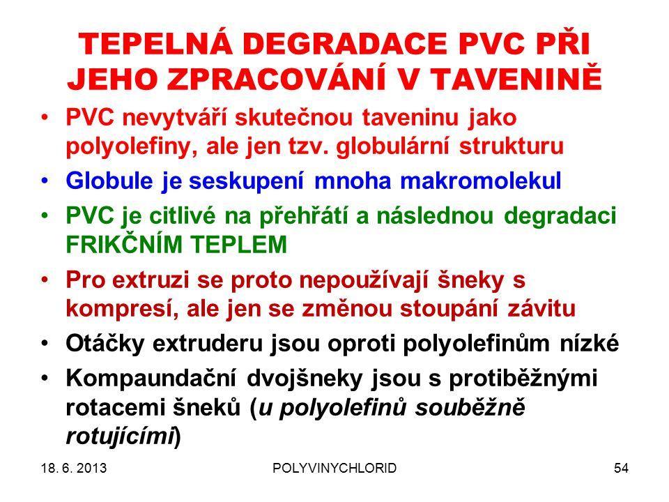 TEPELNÁ DEGRADACE PVC PŘI JEHO ZPRACOVÁNÍ V TAVENINĚ 18. 6. 2013POLYVINYCHLORID54 PVC nevytváří skutečnou taveninu jako polyolefiny, ale jen tzv. glob