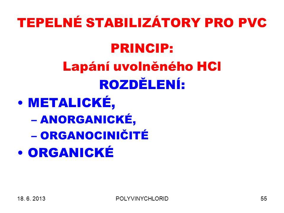 TEPELNÉ STABILIZÁTORY PRO PVC PRINCIP: Lapání uvolněného HCl ROZDĚLENÍ: METALICKÉ, –ANORGANICKÉ, –ORGANOCINIČITÉ ORGANICKÉ 18. 6. 2013POLYVINYCHLORID5