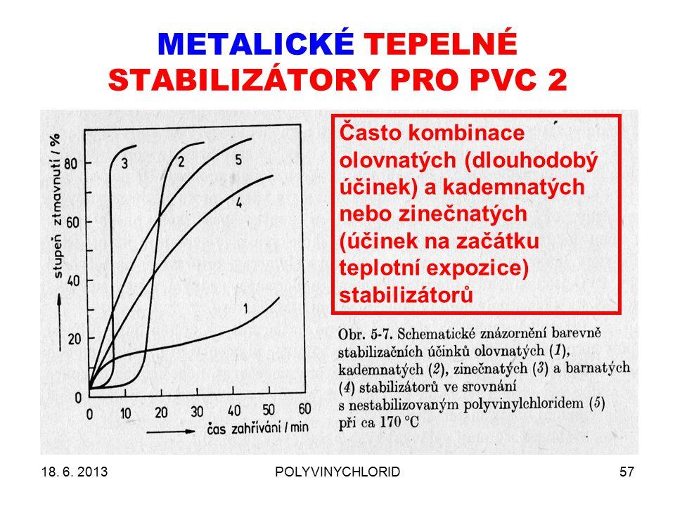 METALICKÉ TEPELNÉ STABILIZÁTORY PRO PVC 2 18. 6. 2013POLYVINYCHLORID57 Často kombinace olovnatých (dlouhodobý účinek) a kademnatých nebo zinečnatých (