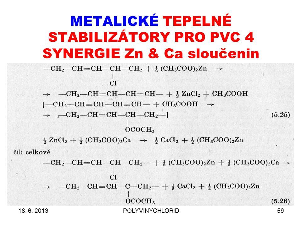 METALICKÉ TEPELNÉ STABILIZÁTORY PRO PVC 4 SYNERGIE Zn & Ca sloučenin 18. 6. 2013POLYVINYCHLORID59