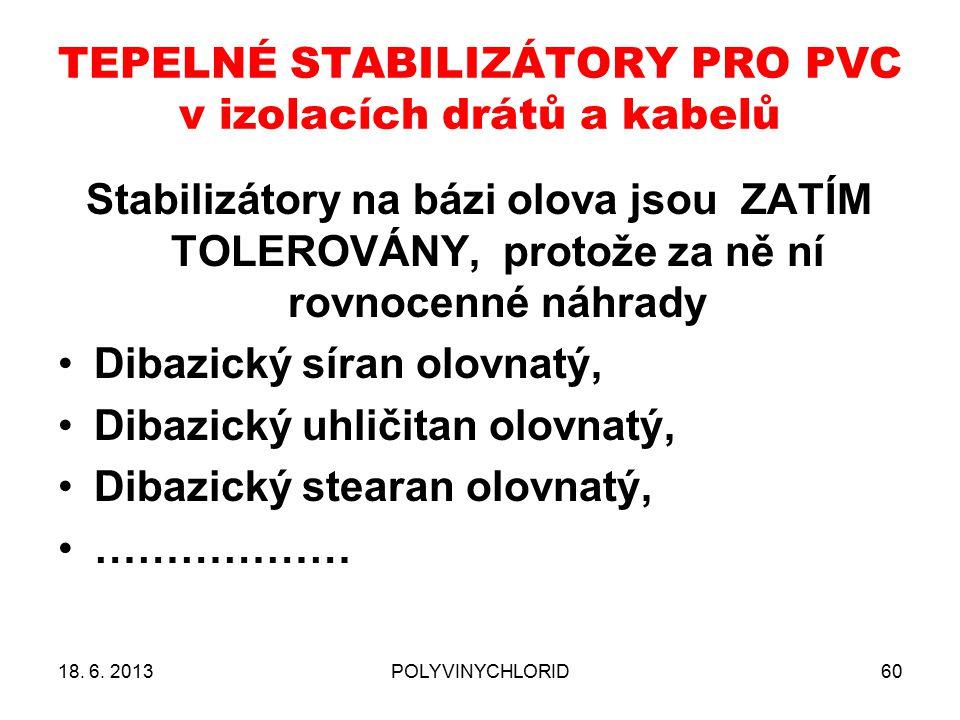 TEPELNÉ STABILIZÁTORY PRO PVC v izolacích drátů a kabelů 18. 6. 2013POLYVINYCHLORID60 Stabilizátory na bázi olova jsou ZATÍM TOLEROVÁNY, protože za ně