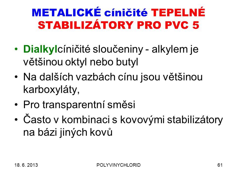 METALICKÉ cíničité TEPELNÉ STABILIZÁTORY PRO PVC 5 18. 6. 2013POLYVINYCHLORID61 Dialkylcíničité sloučeniny - alkylem je většinou oktyl nebo butyl Na d