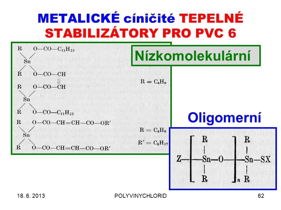 METALICKÉ cíničité TEPELNÉ STABILIZÁTORY PRO PVC 6 18. 6. 2013POLYVINYCHLORID62 Oligomerní Nízkomolekulární