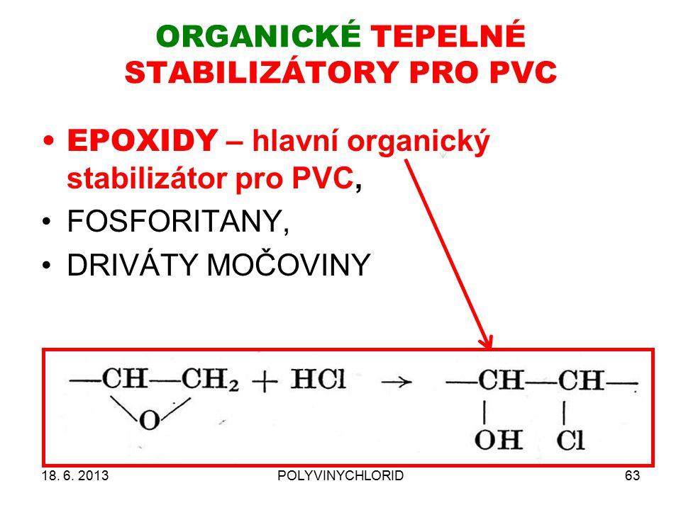ORGANICKÉ TEPELNÉ STABILIZÁTORY PRO PVC 18. 6. 2013POLYVINYCHLORID63 EPOXIDY – hlavní organický stabilizátor pro PVC, FOSFORITANY, DRIVÁTY MOČOVINY