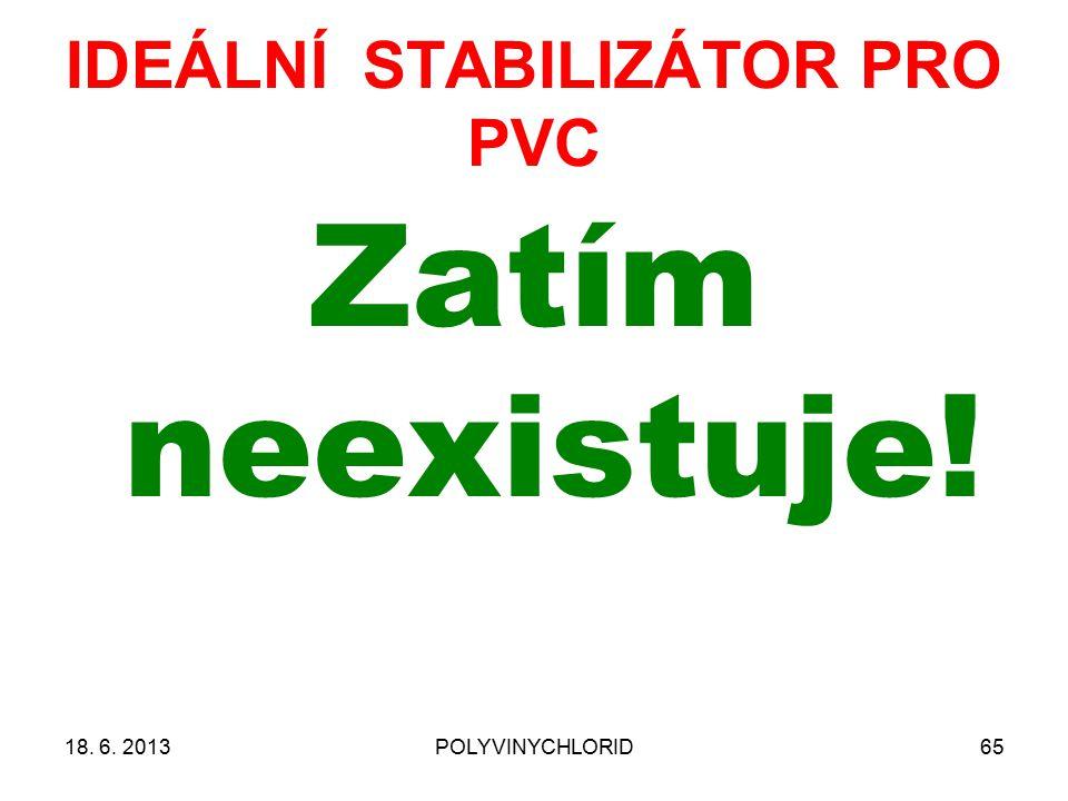 18. 6. 2013POLYVINYCHLORID65 IDEÁLNÍ STABILIZÁTOR PRO PVC Zatím neexistuje!