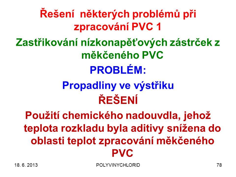 Řešení některých problémů při zpracování PVC 1 7818. 6. 2013POLYVINYCHLORID Zastřikování nízkonapěťových zástrček z měkčeného PVC PROBLÉM: Propadliny