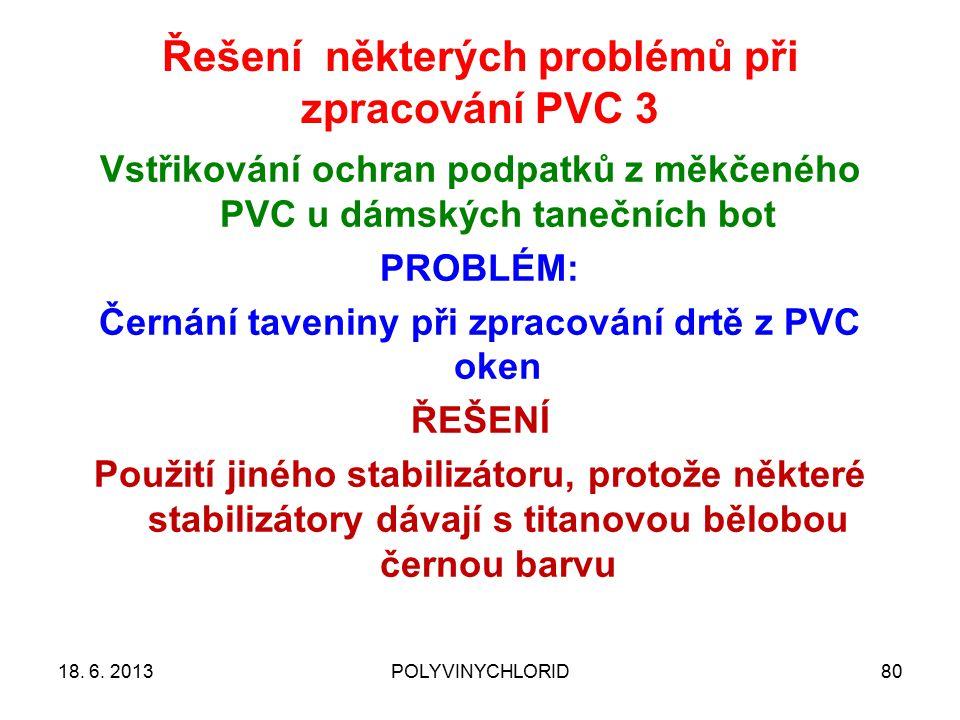 Řešení některých problémů při zpracování PVC 3 8018. 6. 2013POLYVINYCHLORID Vstřikování ochran podpatků z měkčeného PVC u dámských tanečních bot PROBL