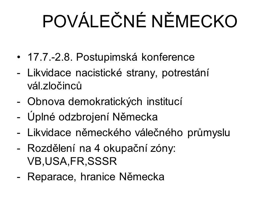 POVÁLEČNÉ NĚMECKO 17.7.-2.8. Postupimská konference -Likvidace nacistické strany, potrestání vál.zločinců -Obnova demokratických institucí -Úplné odzb