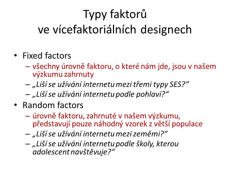 """Typy faktorů ve vícefaktoriálních designech Fixed factors – všechny úrovně faktoru, o které nám jde, jsou v našem výzkumu zahrnuty – """"Liší se užívání"""