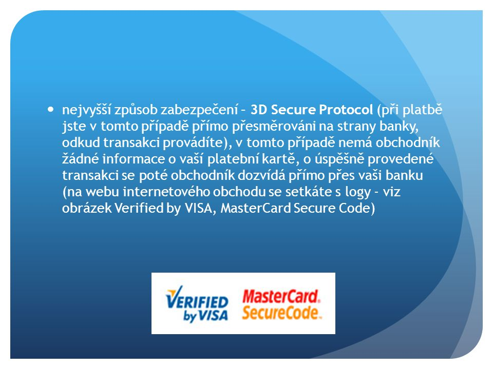 nejvyšší způsob zabezpečení – 3D Secure Protocol (při platbě jste v tomto případě přímo přesměrováni na strany banky, odkud transakci provádíte), v to