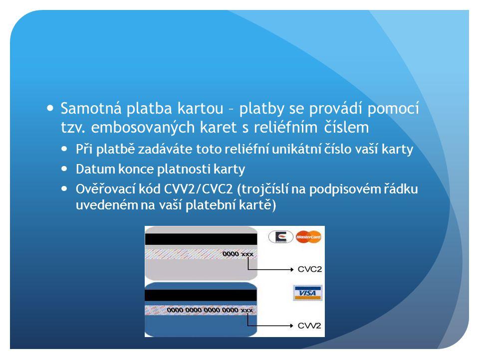 Samotná platba kartou – platby se provádí pomocí tzv. embosovaných karet s reliéfním číslem Při platbě zadáváte toto reliéfní unikátní číslo vaší kart