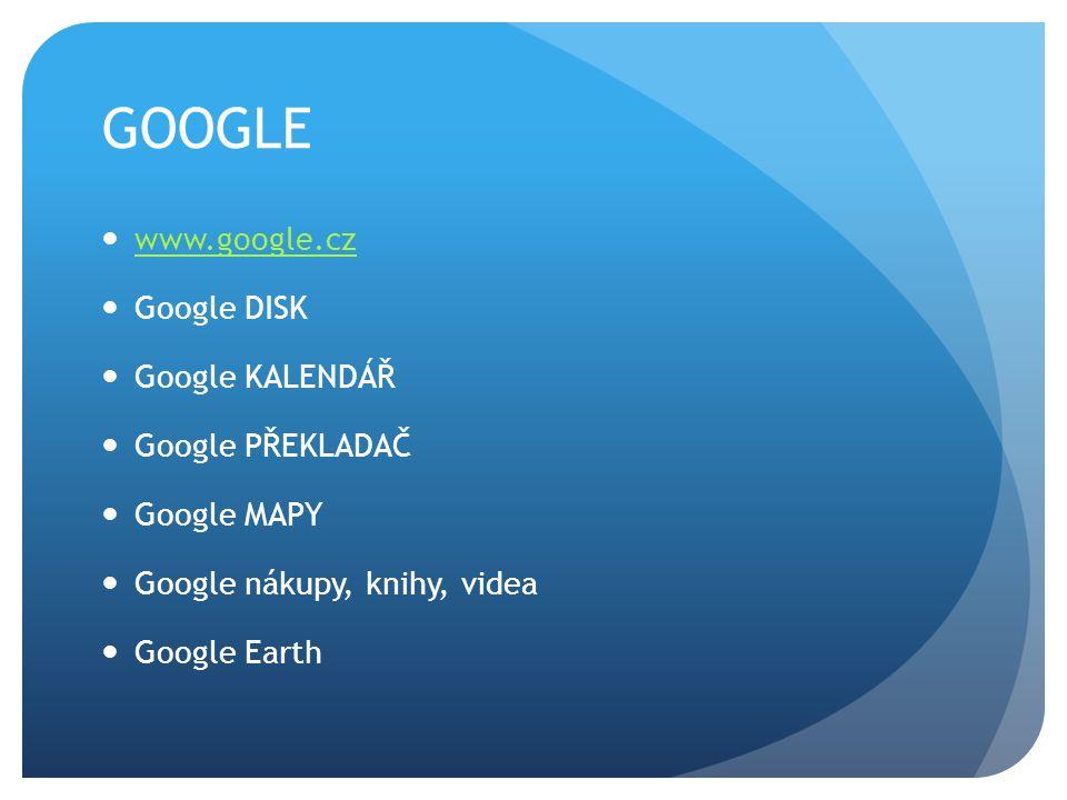GOOGLE www.google.cz Google DISK Google KALENDÁŘ Google PŘEKLADAČ Google MAPY Google nákupy, knihy, videa Google Earth