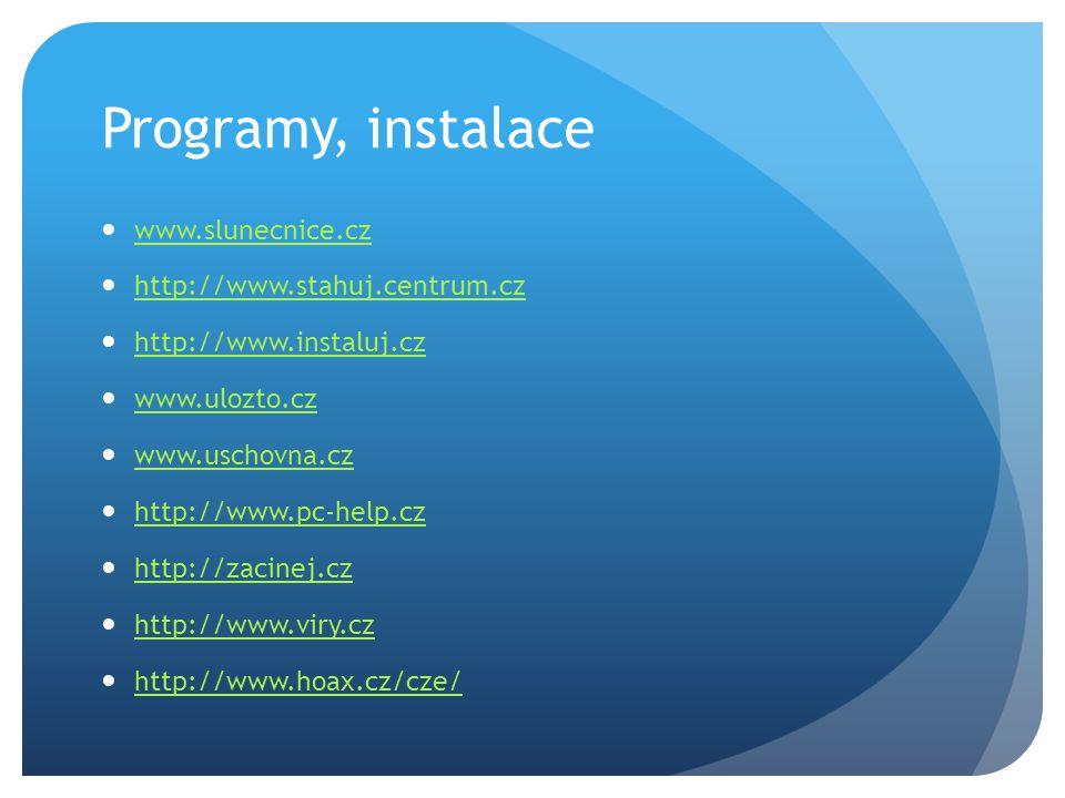 Programy, instalace www.slunecnice.cz http://www.stahuj.centrum.cz http://www.instaluj.cz www.ulozto.cz www.uschovna.cz http://www.pc-help.cz http://z
