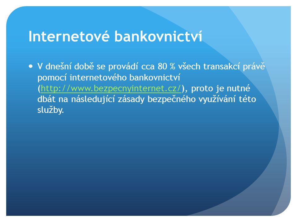 Internetové bankovnictví V dnešní době se provádí cca 80 % všech transakcí právě pomocí internetového bankovnictví (http://www.bezpecnyinternet.cz/),