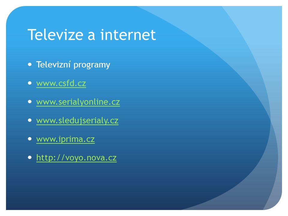 Televize a internet Televizní programy www.csfd.cz www.serialyonline.cz www.sledujserialy.cz www.iprima.cz http://voyo.nova.cz