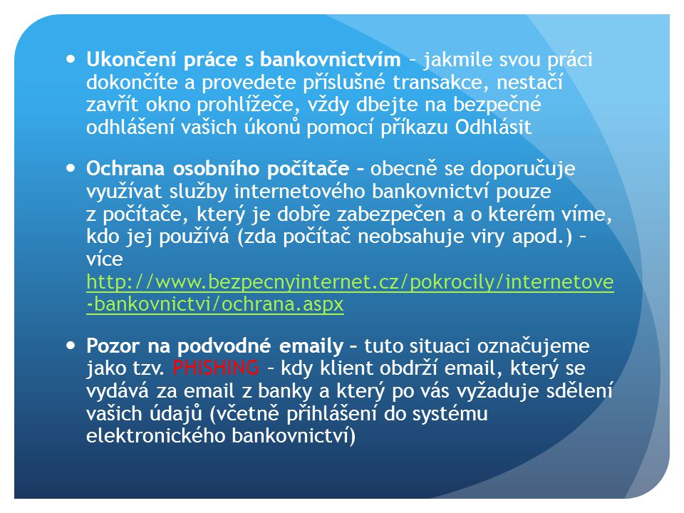 Ukončení práce s bankovnictvím – jakmile svou práci dokončíte a provedete příslušné transakce, nestačí zavřít okno prohlížeče, vždy dbejte na bezpečné